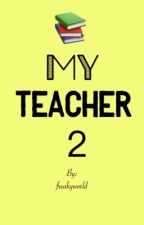 My Teacher 2 by Lipsia_wongperez_