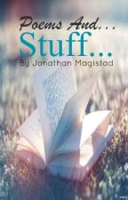 Poems And... Stuff... by JonathanMagistad