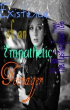 Existence of an Empathetic Teenager by TheMysteryGurl786