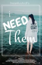 ✧♔I Need Them♔✧ by DreamRunAndFly