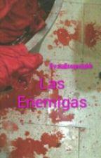 Las Enemigas. ( Pt.1&''2) by nalledecanela