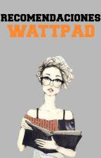 ★Recomendaciones De Wattpad★ by xxstarbabe