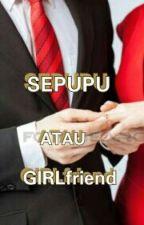 S.A.G☜SEPUPU ATAU GIRLfriend  by ChengParis_