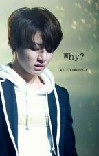 Why? BTS Jungkook x Reader by jjeoncookie