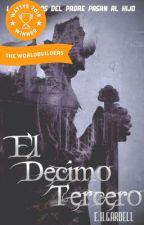 (GANADOR WATTYS 2018) Crónicas de la Torre y la Luna: El Decimotercero by EHGable