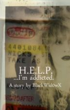 H.E.L.P. ... I'm addicted  by BlackWid0wX