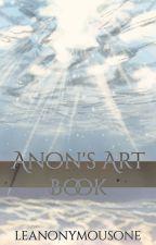 Anon's Art Book by LeAnonymousOne