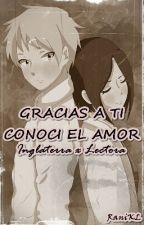 Gracias A Ti Conoci El Amor ( Inglaterra x Lectora ) [En Edición] by RaniKL