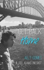 Get Back Home |J.A| by Ally-Gomes