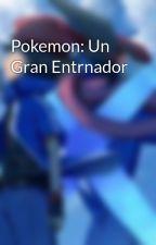 Pokemon: Un Gran Entrnador  by RandyRexJr
