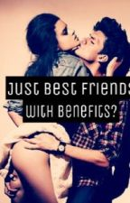 Just Best Friends With Benefits?(EDITING/REVAMPING SLOWLY) by ShaunaMai