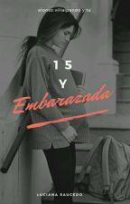 15 Y Embarazada °En Edición° by lulisaucedo1423
