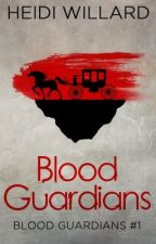 Blood Guardians (Blood Guardians #1) by HeidiWillard