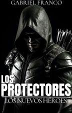 LOS PROTECTORES: Los Nuevos Héroes  by GabrielO5
