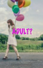 ADULT?  by ArsilaSalsabila2