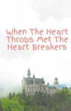 ~ON HOLD~ When The Heartthrobs Met The Heartbreakers by MissCMG
