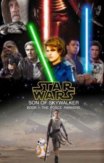 Star Wars Son Of Skywalker Book I The Force Awakens Tommy Callaghan Wattpad