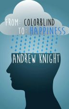 From: Colorblind To: Happiness by AndrewIKnight