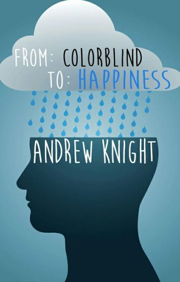From: Colorblind To: Happiness