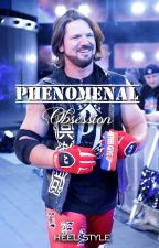 Phenomenal Obsession || AJ Styles || by KaleyRollins