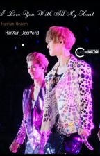 I Love You With All My Heart by HunHan_Heaven