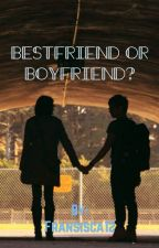 Bestfriend or Boyfriend? by Fransisca12
