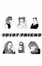 Idiot Friend by shnj_hwa92