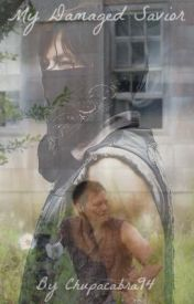 My Damaged Savior (A Daryl Dixon Love Story) [Pre apocalyptic] by Chupacabra94