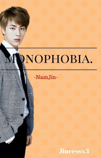 Monophobia. -NamJin-