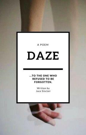 D A Z E by jacesinclair