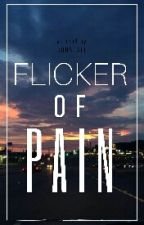 Flicker Of Pain  by notjustarandomperson