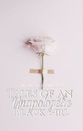 Tales of An Unapologetic Black Girl by weareyouthwriters