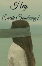 Hey, Encik Sombong! by aishathirah