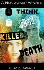 I Think I Just Killed Death by Black_Dawn_1
