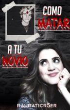 Como matar a tu novio ~Raura {Short story} by rauraticr5er
