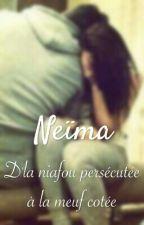 Neïma : d'la niafou persécutée à la meuf côtée by _yuhhei