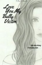 Love You My Bully Victim by ElinPatriati