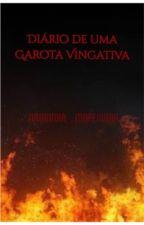 Diário de uma garota vingativa (pausado) by Nandinha_Moreninha