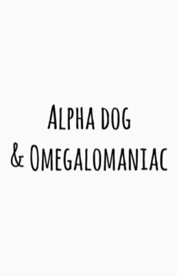 Alpha dog and omegalomaniac {peterick}