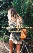 Adopted by Kendall Jenner by AngelaCabotage5