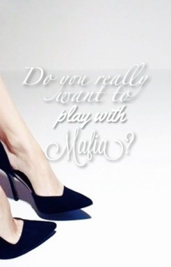 Do you really want to play with the Mafia?