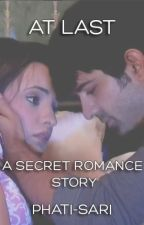 At Last (IPKKND Secret Romance #4) by phatisari