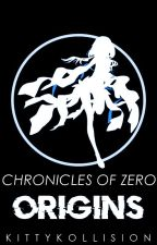 Chronicles Of Zero: Origins by KittyKollision