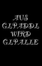 AUS GLPADDL WIRD GLPALLE by MonjaMoritz