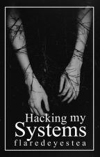 Hack My Stystems by flaredeyestea