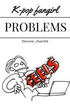 K-pop fangirl problems by Harumi_chan534