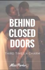Behind Closed Doors |3| Third Time's A Charm by MissParker_