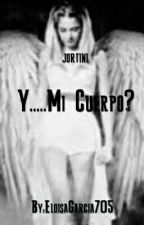 Y..Mi Cuerpo?   by EloisaGarcia705