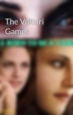 The Volturi Games by larrytheunicornsbff