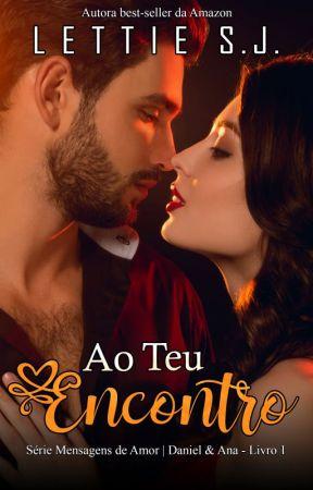 AO TEU ENCONTRO - Série Mensagens de Amor Livro 1 - Daniel & Ana by lettiesj